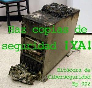 Portada del episodio 2 de bitácora de ciberseguridad en el que se insta a hacer copias de seguridad con un ordenador quemado de fondo
